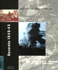 Rovereto 1940-1945. Frammenti di un'autobiografia della città. Copertina del volume.